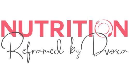 Nutrition Reframed by Dvora
